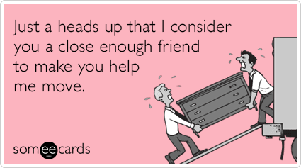 just-a-heads-up-that-i-consider-you-a-close-enough-friend-to-make-you-help-me-move-0la